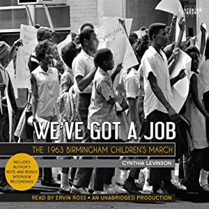 We've Got a Job: The 1963 Birmingham Children's March | [Cynthia Y. Levinson]