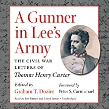 A Gunner in Lee's Army: The Civil War Letters of Thomas Henry Carter (       UNABRIDGED) by Graham Dozier Narrated by Joe Barrett, Lloyd James