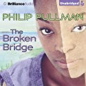 The Broken Bridge (       UNABRIDGED) by Philip Pullman Narrated by Mriam Margolyes