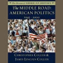 The Middle Road: American Politics, 1945-2000 Audiobook by Christopher Collier, James Lincoln Collier Narrated by Jim Manchester