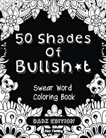 amazon com 50 shades of bullsh t dark edition swear word coloring book  9782376190028  alex 50 Shades Book Review  50 Shades Of Fun Coloring Book