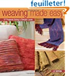 Weaving Made Easy: 17 Projects Using...