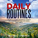 Daily Routines: 30 Days to Achieve Enormous Gains in Life, Love and Happiness with Simple Daily Habits Audiobook by Michael Lombardi Narrated by Stephanie Quinn