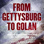 From Gettysburg to Golan: How Two Great Battles Were Won - and the Lessons They Share | Barry Spielman