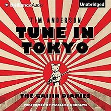 Tune In Tokyo: The Gaijin Diaries | Livre audio Auteur(s) : Tim Anderson Narrateur(s) : MacLeod Andrews