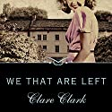 We That Are Left Audiobook by Clare Clark Narrated by Shaun Grindell