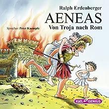Aeneas: Von Troja nach Rom Hörbuch von Ralph Erdenberger Gesprochen von: Peter Kaempfe