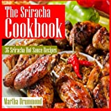 The Sriracha Cookbook: 36 Sriracha Hot Sauce Recipes