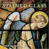 A Little Book of Stained Glass (Little Books Of...)