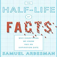 The Half-life of Facts: Why Everything We Know Has an Expiration Date (       UNABRIDGED) by Samuel Arbesman Narrated by Sean Pratt
