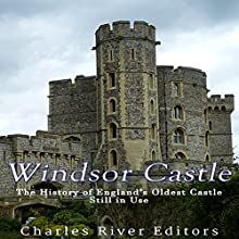 Windsor Castle: The History of England's Oldest Castle Still in Use Audiobook by  Charles River Editors Narrated by Jim D. Johnston