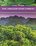 img - for The Amazon Rain Forest: The Largest Rain Forest In The World (Natural Wonders) book / textbook / text book
