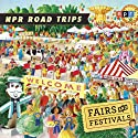 NPR Road Trips: Fairs and Festivals: Stories That Take You Away...  by National Public Radio Narrated by Noah Adams