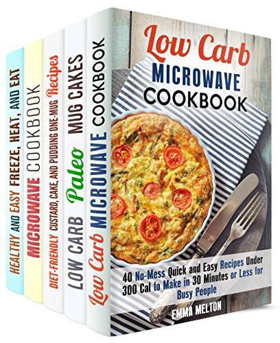 Low Carb Microwave Meals Box Set ( 5 in 1): Over 150 No Mess Healthy Recipes, Low Carb Desserts, Freeze, Heat and Eat Recipes for Busy People (Low Carb Microwave Cooking) by Emma Melton, Sheila Hope, Elena Chambers, Jessica Meyers, Andrea Libman