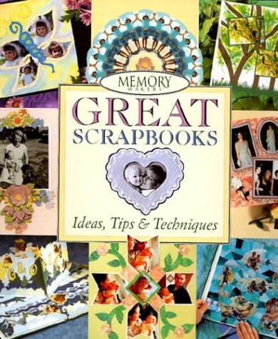 Memory Makers Great Scrapbooks : Ideas, Tips & Techniques, MICHELE GERBRANDT, JUDITH DURANT