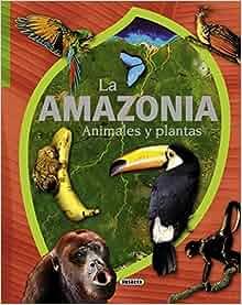 La amazonia: animales y plantas: José Manuel; Rodríguez, Carmen