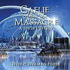 Caelie After the Massacre: A Short Story Hörbuch von Wendy Fisher Gesprochen von: J.S. Arquin