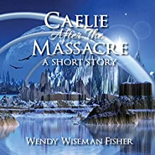 Caelie After the Massacre: A Short Story Audiobook by Wendy Fisher Narrated by J.S. Arquin