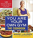 img - for You Are Your Own Gym: The Cookbook: 125 Delicious Recipes for Cooking Your Way to a Great Body book / textbook / text book