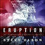 Eruption: The Untold Story of Mount St. Helens   Steve Olson