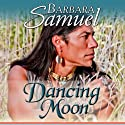 Dancing Moon (       UNABRIDGED) by Barbara Samuel Narrated by Paul Fleschner