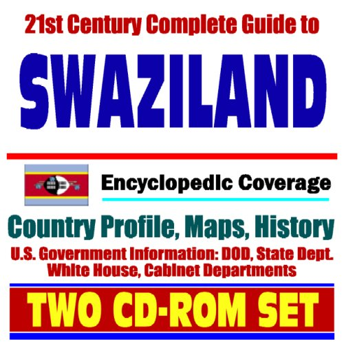 21st Century Complete Guide to Swaziland - Encyclopedic Coverage, Country Profile, History, DOD, State Dept., White House, CIA Factbook (Two CD-ROM Set)