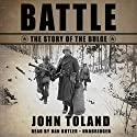 Battle: The Story of the Bulge (       UNABRIDGED) by John Toland Narrated by Dan Butler