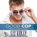 Good Cop: Heroes of Henderson, Book 1 | Liz Kelly