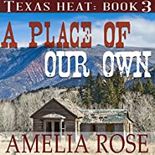 A Place of Our Own: Texas Heat, Book 3 Audiobook by Amelia Rose Narrated by Charles D. Baker