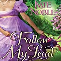 Follow My Lead (       UNABRIDGED) by Kate Noble Narrated by Alison Larkin