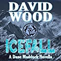 Icefall: A Dane Maddock Adventure, Book 4 (       UNABRIDGED) by David Wood Narrated by Jeffrey Kafer