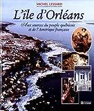 img - for L'ile d'Orleans: Aux sources du peuple quebecois et de l'Amerique francaise (French Edition) book / textbook / text book