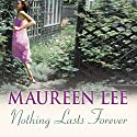 Nothing Lasts Forever (       UNABRIDGED) by Maureen Lee Narrated by Nerys Hughes