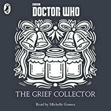 The Grief Collector: A Time Lord Fairy Tale (       UNABRIDGED) by Justin Richards Narrated by Michelle Gomez