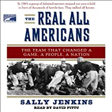 The Real All Americans: The Team That Changed a Game, a People, a Nation (       UNABRIDGED) by Sally Jenkins Narrated by Don Leslie
