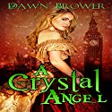 A Crystal Angel: A Marsden Romance, Book 1.5 Audiobook by Dawn Brower Narrated by Beatrice Pendergast