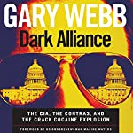 Dark Alliance: The CIA, the Contras, and the Crack Cocaine Explosion   Gary Webb