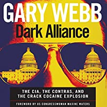 Dark Alliance: The CIA, the Contras, and the Crack Cocaine Explosion (       UNABRIDGED) by Gary Webb Narrated by Christian Rummel