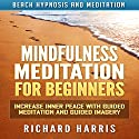 Mindfulness Meditation for Beginners: Increase Inner Peace with Guided Meditation and Guided Imagery via Beach Hypnosis and Meditation Speech by Richard Harris Narrated by Christina Regler