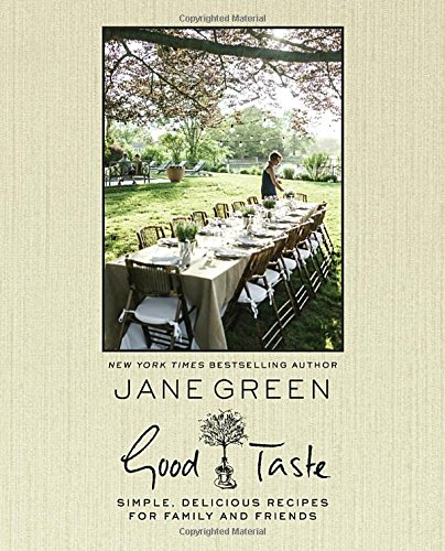 Good Taste: Simple, Delicious Recipes for Family and Friends by Jane Green