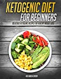Ketogenic Diet: Ketogenic Diet For Beginners: Delicious Recipes For Healthy Weight Loss(20+ Free Books Included!) (Ketogenic Diet, Ketogenic Diet For Weight ... Beginners, Weight Loss, Health, Low Carb)