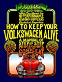 How to Keep Your Volkswagen Alive: A Manual of Step by Step Procedures for the Compleat Idiot