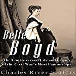 Belle Boyd: The Controversial Life and Legacy of the Civil War's Most Famous Spy |  Charles River Editors