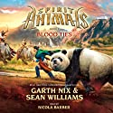Blood Ties: Spirit Animals, Book 3 (       UNABRIDGED) by Garth Nix, Sean Williams Narrated by Nicola Barber