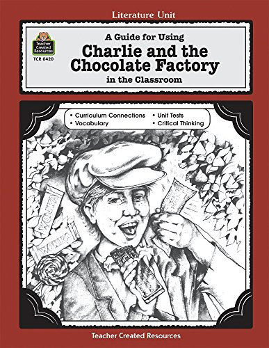 A Guide for Using Charlie and the Chocolate Factory in the Classroom PDF