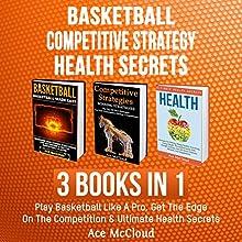 Basketball, Competitive Strategy, and Health Secrets: 3 Books in 1 | Livre audio Auteur(s) : Ace McCloud Narrateur(s) : Joshua Mackey