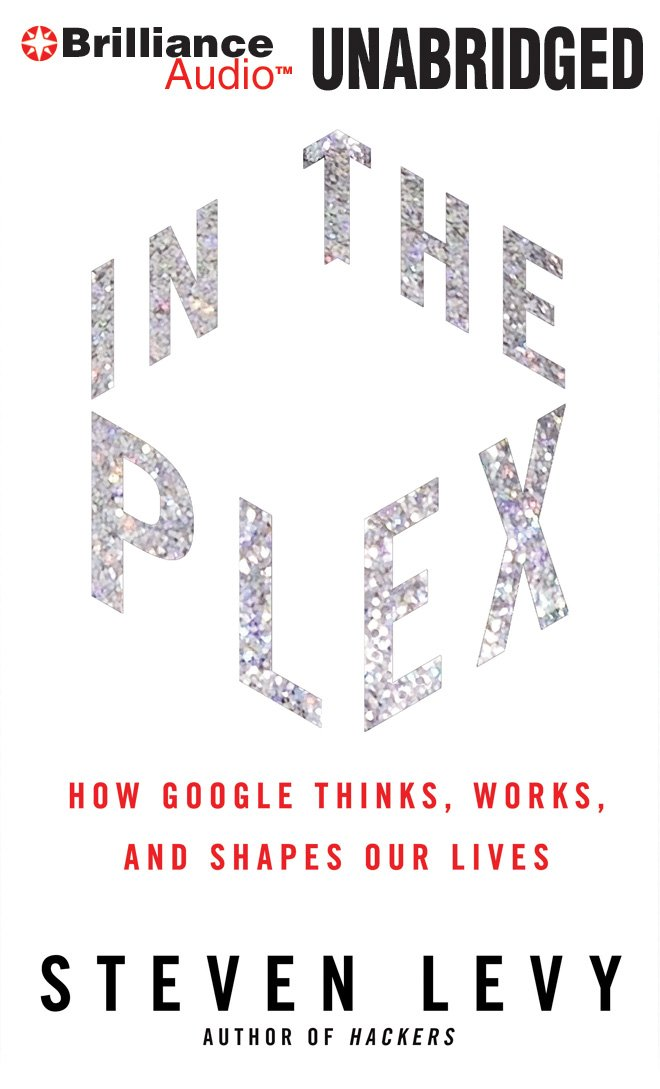In The Plex: How Google Thinks, Works, and Shapes Our Lives ...