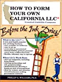 How to Form Your Own California LLC (Limited Liability Company) Before the Ink Dries: A Step-By-Step Guide, With Forms (How to Form a Limited liabili ... a Limited Liability Company Series, V. 3)