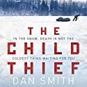 The Child Thief: A Novel Audiobook by Dan Smith Narrated by Bronson Pinchot