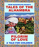 "Image of PILGRIM OF LOVE - FROM WASHINGTON IRVING'S ""TALES OF THE ALHAMBRA"": A BEAUTIFUL LOVE STORY BY WASHINGTON IRVING! (TALES FOR CHILDREN Book 2)"